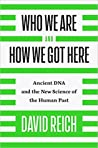 Who We Are and How We Got Here: Ancient DNA and the New Science of the Human Past - David Reich