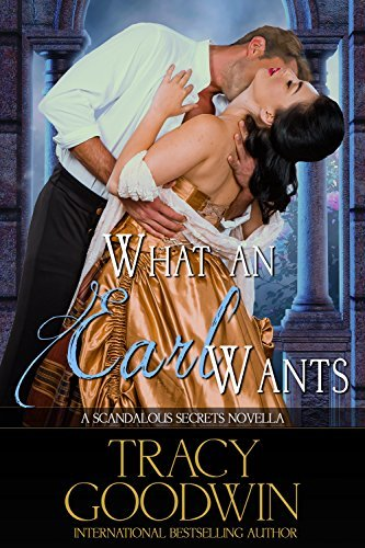 What an Earl Wants: Scandalous Secrets, Book 5 Tracy   Goodwin
