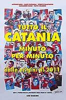 Tutto il Catania minuto per minuto. Dalle origini al 2011