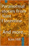 Paranormal stories from Aunt Florentine: And more...