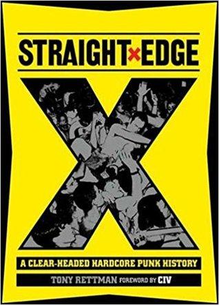 Straight Edge A Clear-Headed Hardcore Punk History