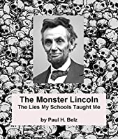 The Monster Lincoln: The Lies My Schools Taught Me