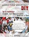 Addiction Recovery DIY by K.J. Gordon