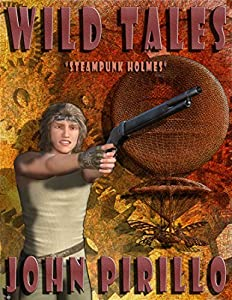 "Steampunk Holmes Wild Tales: ""Watch out! He's a British detective with a cowboy attitude living in a Steampunk world."""