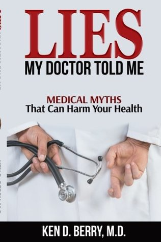 Lies My Doctor Told Me by Ken D. Berry