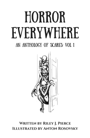 Horror Everywhere: An Anthology of Scares Volume 1