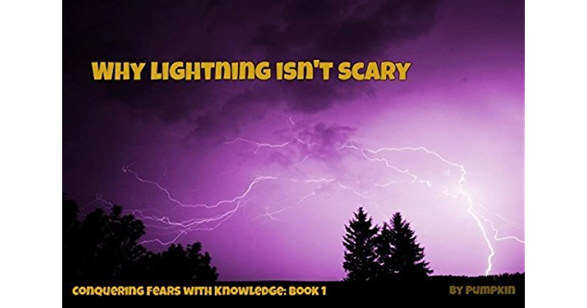 why lightning isn t scary conquering fears with knowledge book 1 by