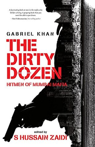 The Dirty Dozen: Hitmen of the Mumbai Underworld by Gabriel Khan