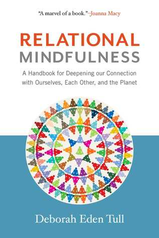 Cover for Relational Mindfulness: A Handbook for Deepening Our Connections with Ourselves, Each Other, and the Planet, by Deborah Eden Tull