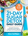 The 21-Day Sugar Detox Daily Guide: A Simplified, Day-By Day Handbook  Journal to Help You Bust Sugar  Carb Cravings Naturally