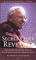 The Secret Chief Revealed: Conversations with Leo Zeff, pioneer in the underground psychedelic therapy movement