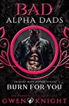 Burn For You (Bad Alpha Dads; Cruising with Alphas #2)
