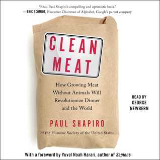 Clean Meat: How Growing Meat Without Animals Will Revolutionize Dinner and  the World by Paul Shapiro