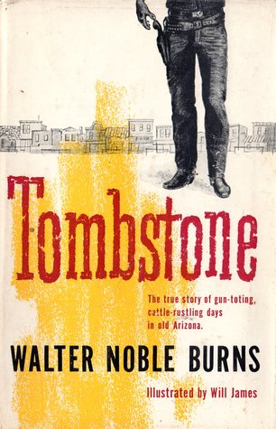 Tombstone: An Iliad of the Southwest by Walter Noble Burns