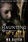 The Haunting of Wyatt House (Shadows in the Past Book 3)