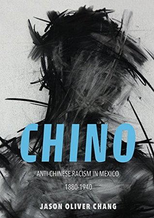 Chino: Anti-Chinese Racism in Mexico, 1880-1940 (Asian American Experience)