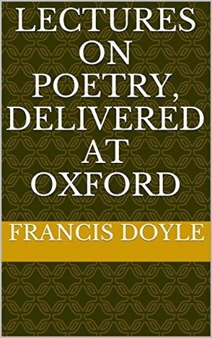 Lectures on poetry, delivered at Oxford