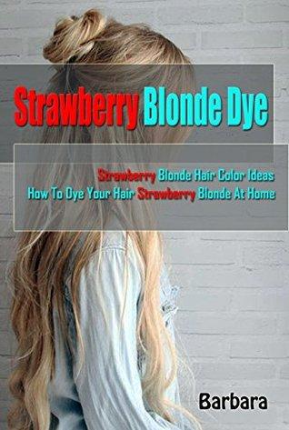 Strawberry Blonde Dye: Strawberry Blonde Hair Color Ideas & How To Dye Your Hair Strawberry Blonde At Home