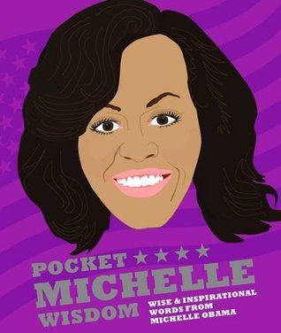 Pocket Michelle Wisdom: Wise and inspirational words from Michelle Obama (Pocket Wisdom)