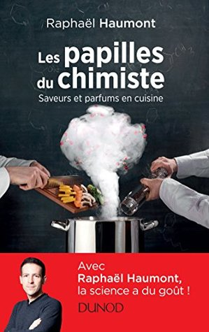 Les Papilles Du Chimiste Saveurs Et Parfums En Cuisine By Raphael