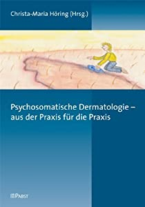 Psychosomatische Dermatologie: aus der Praxis für die Praxis