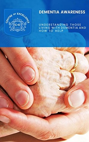 Dementia Awareness: Understanding Those Living With Dementia And How To Help
