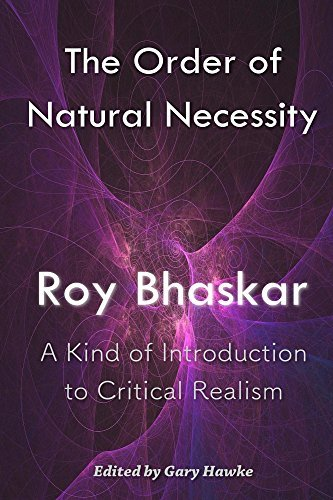 The Order of Natural Necessity A Kind of Introduction to Critical Realism