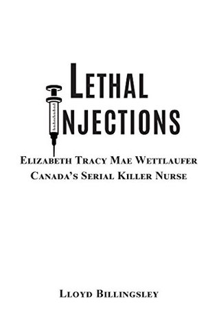 Lethal Injections: Elizabeth Tracy Mae Wettlaufer, Canada's Serial Killer Nurse