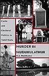 Murder in Mudukulathur: Caste and Electoral Politics in Tamil Nadu