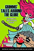 Grimms' Tales around the Globe: The Dynamics of Their International Reception (Series in Fairy-Tale Studies)