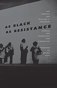 As Black As Resistance: Finding the Conditions for Liberation