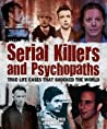 Serial Killers and Psychopaths: True-Life Stories that Shocked the World