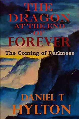 The Coming of Darkness (The Dragon at the End of Forever, #1)