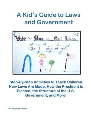 A Kid's Guide to Laws and Government: Step-by-Step Activities to Teach Children How Laws Are Made, How the President is Elected, the Structure of the ... Activities for Grade 2 Teachers) (Volume 1)