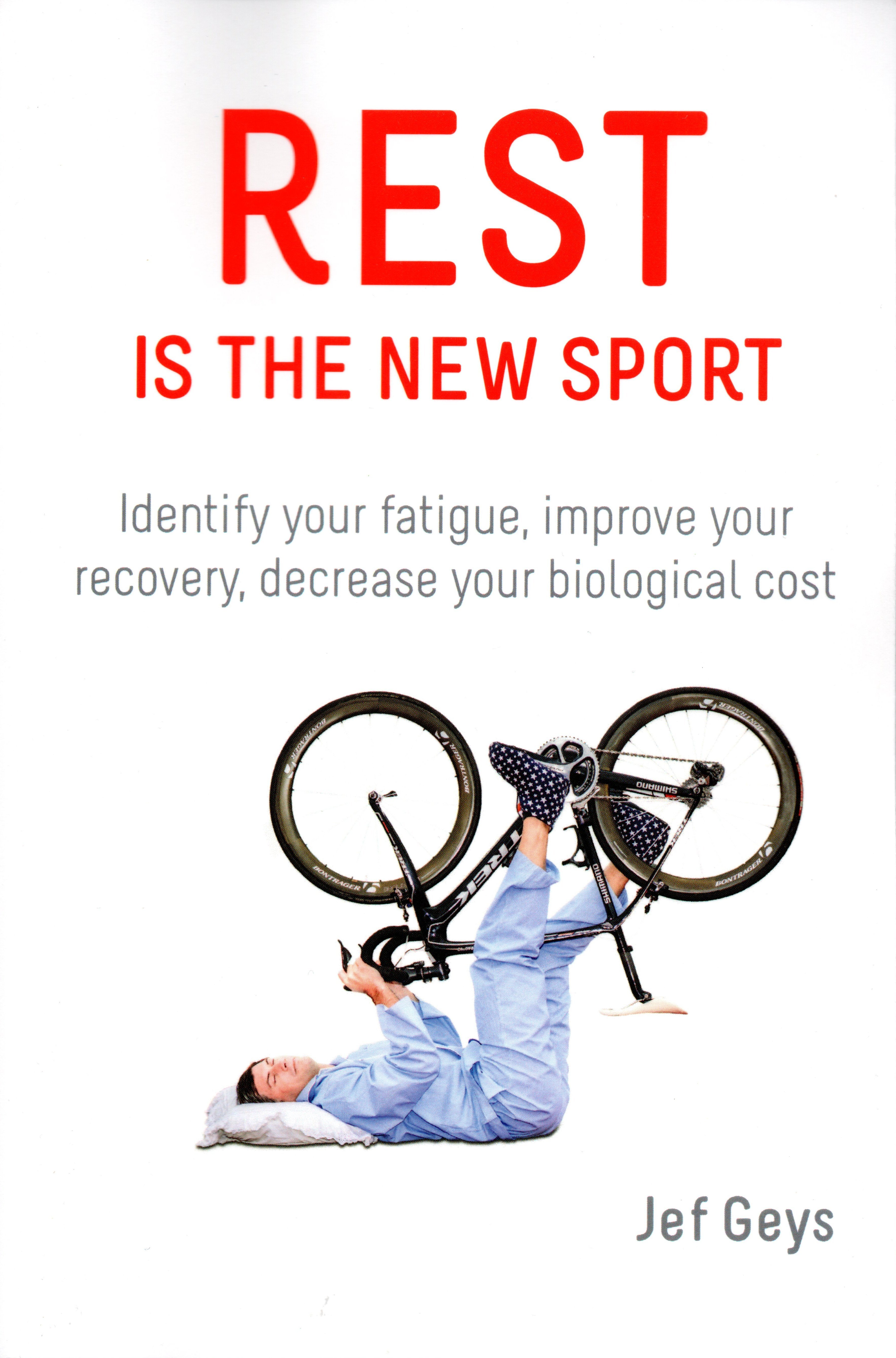 Rest Is the New Sport Identify Your Fatigue, Improve Your Recovery, Decrease Your Biological Cost