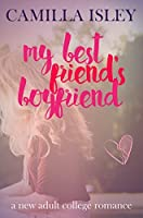 My Best Friend's Boyfriend: A New Adult College Romance (Just Friends Book 3)