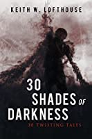 30 Shades of Darkness: 30 Twisting Tales
