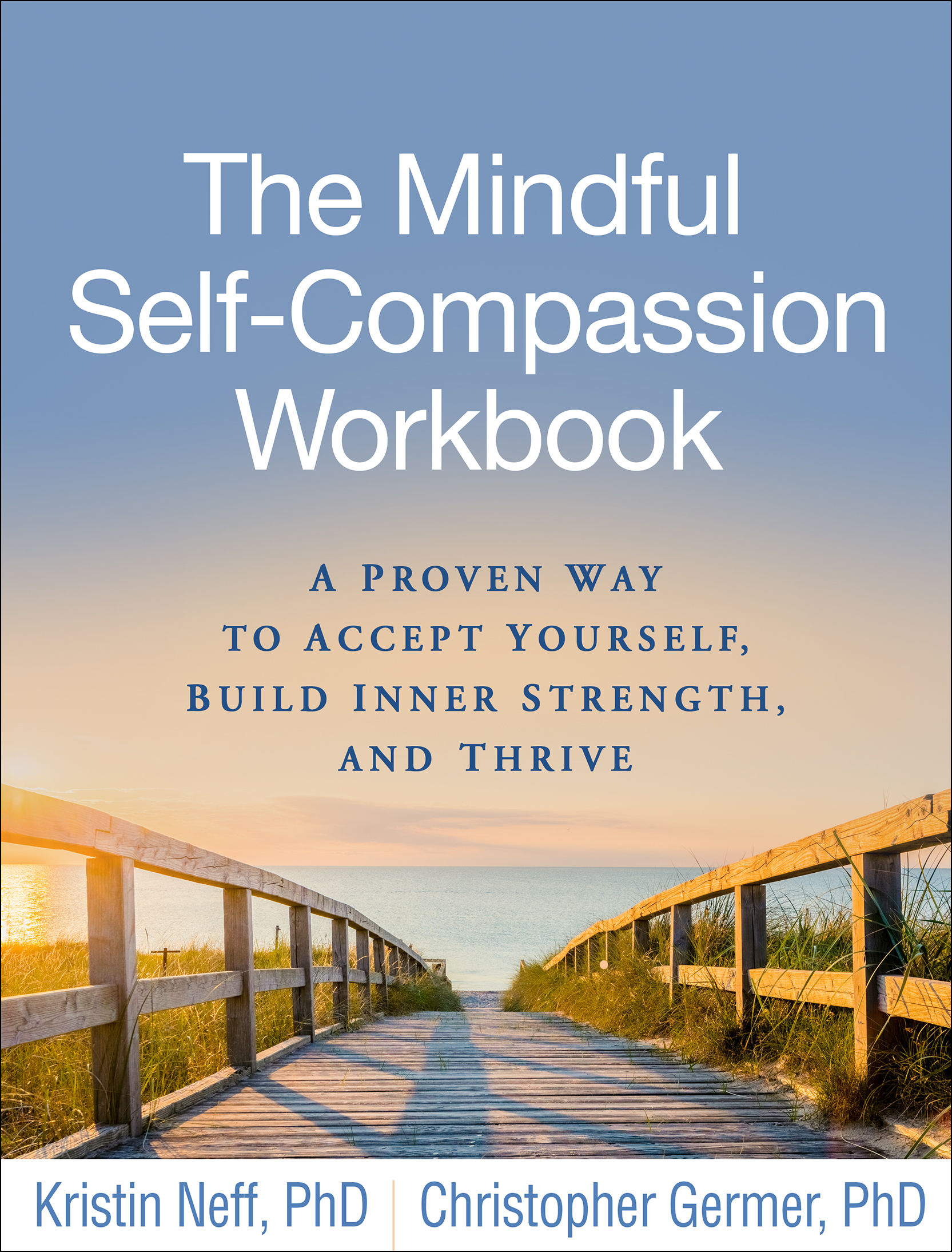 The Mindful Self-Compassion Workbook A Proven Way to Accept Yourself Build Inner Strength and Thrive by Kristin Neff Christ
