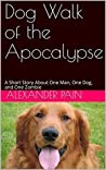 Dog Walk of the Apocalypse: A Short Story About One Man, One Dog, and One Zombie