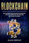 Blockchain: Uncovering Blockchain Technology, Cryptocurrencies, Bitcoin and the Future of Money: Blockchain and Cryptocurrency Exposed (Blockchain and Cryptocurrency as the Future of Money Book 1)