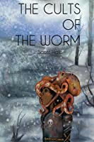 The Cults of the Worm (The Bones of the Earth, #3)