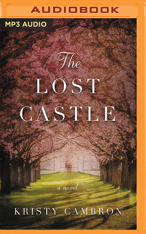 The Lost Castle (The Lost Castle, #1) by Kristy Cambron