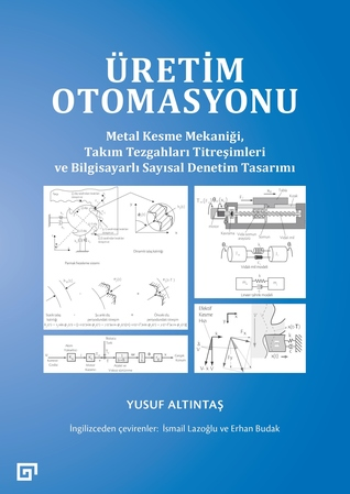 Üretim Otomasyonu: Üretim Otomasyonu : Metal Kesme Mekaniği, Takım Tezgahları Titreşimleri ve Bilgisayarlı Sayısal Denetim Tasarımı