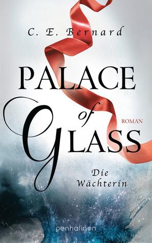 Palace of Glass - Die Wächterin by C.E. Bernard