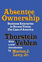 Absentee Ownership: Business Enterprise in Recent Times - The Case of America