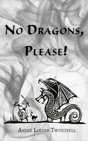 No Dragons, Please! by Annie Louise Twitchell