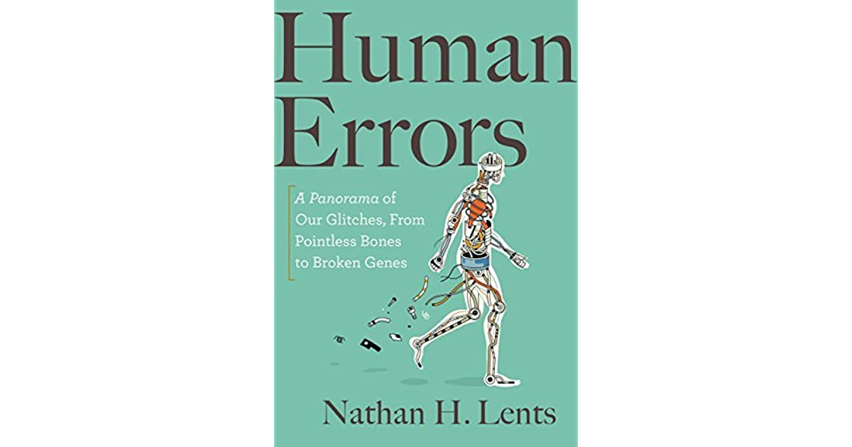 Human Errors A Panorama Of Our Glitches From Pointless Bones To