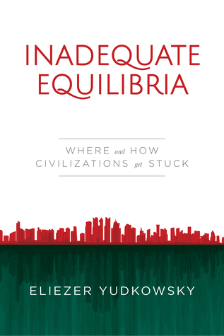 Inadequate Equilibria by Eliezer Yudkowsky