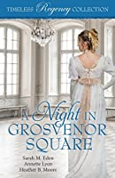 A Night in Grosvenor Square (Timeless Regency Collection Book 9)