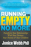 Running on Empty No More: Transform Your Relationships With Your Partner, Your Parents and Your Children